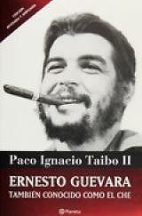 ERNESTO GUEVARA TAMBIEN CONOCIDO COMO EL CHE Paco Ignacio (ii) Taibo SIGMARLIBROS