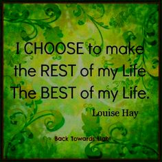 Make the best of your life! By Louise Hay. www.choicepointmovement.com