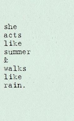 "Love the fact that I ""act(s) like summer & walk(s) like rain""!"
