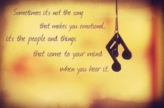 Sometimes it's not the song that makes you emotional, it's the people and things that to you mind when you hear it.