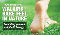 Walking Barefeet: Grounding yourself with Earth Energy - Sanskriti - Culture of India. This article explains earthing/grounding comprehensively. Good read.