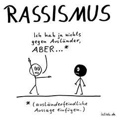 Rassismus   Strichmännchen-Cartoon   is lieb?   Ich hab ja nichts gegen Ausländer, ABER... ausländerfeindliche Aussage einfügen.   Nazis, Rassisten, Pegida, Vorurteile, Antifa