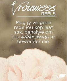 Mag jy vir geen  rede jou kop laat  sak, behalwe om  jou oulike skoene te  bewonder nie. #VrouweesReels #Placecol Inspirational Qoutes, Motivational Quotes For Life, Cute Quotes, Bible Quotes, Afrikaanse Quotes, Typography, Lettering, Christian Women, Positive Thoughts