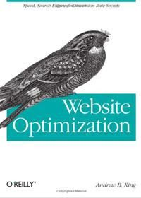 Website Optimization Speed Search Engine & Conversion Rate Secrets         Book Description    In this book for both business and IT manager author Andrew King President of Website Optimization LLC brings together experts in several key specialties to teach you to: Search engine optimization - addressing best (and worst) practices to improve the search engine visibility including step-by-step keyword optimization guidelines category and tag cloud creation and guerilla PR techniques to…