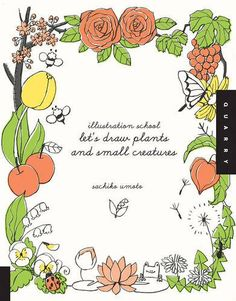Illustration School: Let's Draw Plants and Small Creatures by Sachiko Umoto http://www.amazon.com/dp/1592536476/ref=cm_sw_r_pi_dp_gTMQwb0CYD6GE