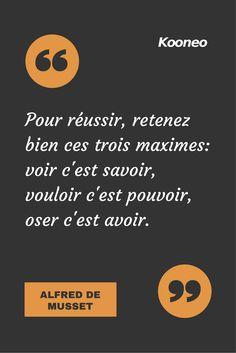 [CITATIONS] Pour réussir, retenez bien ces trois maximes: voir c'est savoir, vouloir c'est pouvoir, oser c'est avoir. ALFRED DE MUSSET #Ecommerce #Kooneo #Reussir #Maximes #Vouloir #Pouvoir #Alfreddemusset : www.kooneo.com