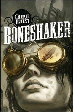 Le Siècle Mécanique #1 [Boneshaker] - Cherie Priest