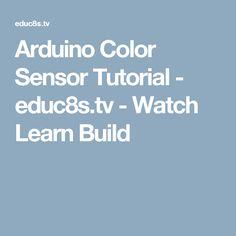 Arduino Color Sensor Tutorial - educ8s.tv - Watch Learn Build