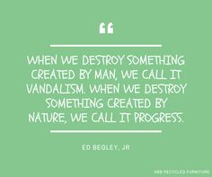 Incredible quote about the environment // NBB Recycled Furniture Recycling Quotes, Ed Begley, Urban Design Plan, Recycled Furniture, Sign Quotes, Poems, Environment, The Incredibles, How To Plan