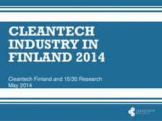 Cleantech industry in Finland 2014  The Finnish cleantech sector continued to grow in 2013 despite a challenging economy. Companies within the sector also have steady growth plans for coming years. Nearly all (90 %) participating companies expected to increase jobs within their cleantech business segment over the next five years. Almost as many (88 %) are planning to expand into new international markets. Two thirds of the companies also intend to make further investments into cleantech.