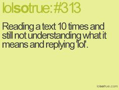 LOLSOTRUE - lolsotrue tumblr (funny,funny quotes,funny sayings,lolsotrue,lol,sotrue,witty,humor,teenagers,life,texting)