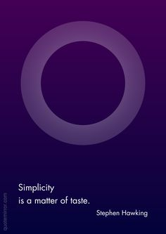 Simplicity is a matter of taste. –Stephen Hawking #simplicity #taste http://www.quotemirror.com/stephen-hawking-collection-1/simplicity/