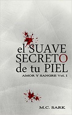El suave secreto de tu piel (Amor y Sangre nº 1) eBook: M.C. Sark: Amazon.es: Tienda Kindle