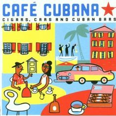 Cuba - Cafe Cubana: Guitars Cigars and Cadillacs: the Greatest Cuban Music Samba, Cuba Dance, Café Cubano, Cuba Music, Viva Cuba, Cuban Culture, Cuban Art, Record Art, Cuban Cigars