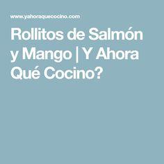 Rollitos de Salmón y Mango | Y Ahora Qué Cocino?
