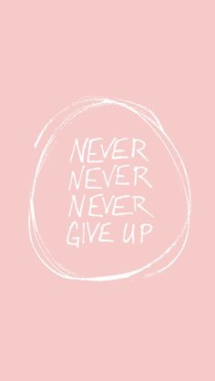 FREE IPHONE WALLPAPER - Never Never Never Give Up   thefreewoman.com