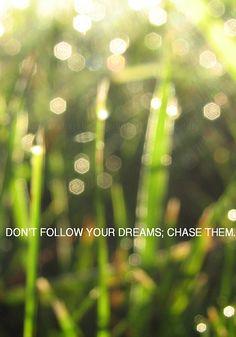 chasing dreams!!!