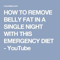 HOW TO REMOVE BELLY FAT IN A SINGLE NIGHT WITH THIS EMERGENCY DIET - YouTube