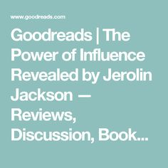 Goodreads | The Power of Influence Revealed by Jerolin Jackson — Reviews, Discussion, Bookclubs, Lists