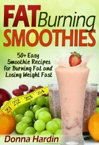 ~~ Fat Burning Smoothies ~~  50 Easy Smoothie Recipes for Burning Fat and Losing Weight Fast