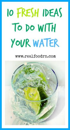 10 Fresh Ideas To Do With Your Water. Everyone needs water, every day, no way around it. But, we don't just have to drink plain old water. Spice it up a bit and add some great flavors that also have added nutritional benefits.  realfoodrn.com