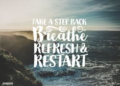 Quote of the Week: Take A Step Back. Breathe. Refresh And Restart. #quotes