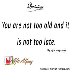 YoAlfaaz Quotation  You are not too old and it is not too late.   You are never too old to do what you want and you are never too late to do that.  #YoAlfaaz #quotation #writer #writersblock #quotations #reader #readers #english #quotelove #quote #quotes #quoteoftheday #quotestoliveby #writersofinstagram #readersofinstagram #motivational #inspirational #motivationalquotes #inspirationalquote #positivequotes #attitude