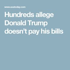 Hundreds allege Donald Trump doesn't pay his bills