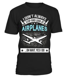 "# Airplanes T Shirt, Stop And Look At Airplanes T Shirt .  Special Offer, not available in shops      Comes in a variety of styles and colours      Buy yours now before it is too late!      Secured payment via Visa / Mastercard / Amex / PayPal      How to place an order            Choose the model from the drop-down menu      Click on ""Buy it now""      Choose the size and the quantity      Add your delivery address and bank details      And that's it!      Tags: I Don't Always Stop And Look…"