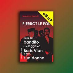 La storia del bandito che leggeva Boris Vian e della sua donna di Massimo Novelli Boris Vian, Broadway, Pierrot Le Fou, I Don't Care