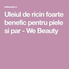 Uleiul de ricin foarte benefic pentru piele si par - We Beauty