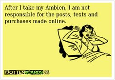 I'm on Ambien right now... so I am not responsible!!