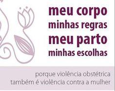 Meu corpo, minhas regras. Meu parto, minhas escolhas. Violência obstétrica é violência contra a mulher.
