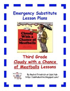 These are one-day emergency substitute lesson plans written on a third grade level based on Cloudy with a Chance of Meatballs. They include a warm-...