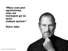 """Wasz czas jest ograniczony, więc nie marnujcie go na życie cudzym życiem."" Steve Jobs Steve Jobs, Motto, Humor, Quotes, Fictional Characters, Quotations, Humour, Moon Moon, Funny Humor"
