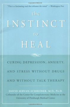The Instinct to Heal: Curing Depression, Anxiety and Stress Without Drugs and Without Talk Therapy by David Servan-Schreiber. $10.56. Publisher: Rodale Books (December 23, 2004). Publication: December 23, 2004. Author: David Servan-Schreiber