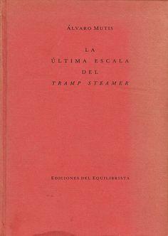 Alvaro Mutis: La ultima escala del Tramp Steamer. Ediciones del equilibrista.