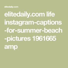 elitedaily.com life instagram-captions-for-summer-beach-pictures 1961665 amp