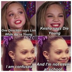 You will get this if u watch dance moms