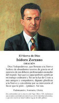 Isidoro Zorzano http://opusdei.es/es-es/section/isidoro-zorzano/ Ingeniero de gran prestigio entre sus compañeros, supo convertir su trabajo en oración. En 1930 pidió la admisión en el Opus Dei. Ayudó con heroicidad a san Josemaría y otros fieles de la Obra durante la Guerra Civil española.