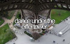 Dance under the Eiffel Tower. I haven't been since I was in fifth grade.