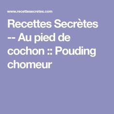 Recettes Secrètes -- Au pied de cochon :: Pouding chomeur Dessert Mousse, Valeur Nutritive, Nutrition, French Food, Dinner Rolls, Food And Drink, Cooking, Desserts, Recipes