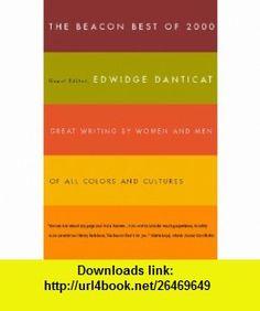Beacon Best of 2000 (Beacon Best of ... Creative Writing by Women  Men of All Colors) (0046442062442) Edwidge Danticat , ISBN-10: 0807062448  , ISBN-13: 978-0807062449 ,  , tutorials , pdf , ebook , torrent , downloads , rapidshare , filesonic , hotfile , megaupload , fileserve