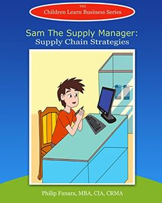 Sam the Supply Manager: Supply Chain Strategies (Children Learn Business Book 3) by Children Learn Business http://www.amazon.com/dp/B00XHATAAG/ref=cm_sw_r_pi_dp_Rzixwb1F0V8MX - The most successful professionals starting learning business concepts at a very early age.  Having these childhood experiences proved most valuable as adults. They grew up and entered the workforce leagues ahead of their peers in social skills, communication, and business acumen.
