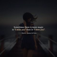 Sometimes there is more magic in I miss you than in I love you. Myra S. via (http://ift.tt/2mBlupM)