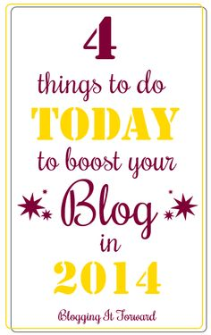 4 Things to Do Today to Boost Your Blog in 2014 - Blogging It Forward