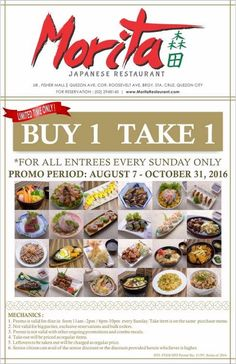 Get TWO of your favorite entrees for HALF the price!  Avail Morita Japanese Restaurant's BUY 1 TAKE 1 Promo every Sunday starting August 7, 2016 until October 31, 2016!  Dine at Morita located at the Upper Basement, Fisher Mall. See poster for complete details.  http://mypromo.com.ph/