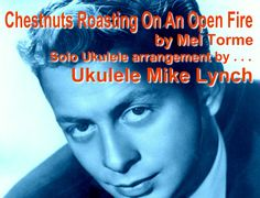 Chestnuts Roasting On An Open Fire - arranged for solo ukulele by Ukulele Mike Lynch - tablature available