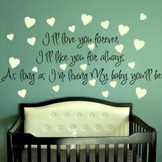 I'll love you forever I'll like you for always as long as I'm living my baby you'll be. So cute for a nursery!!