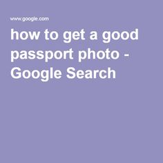 how to get a good passport photo - Google Search
